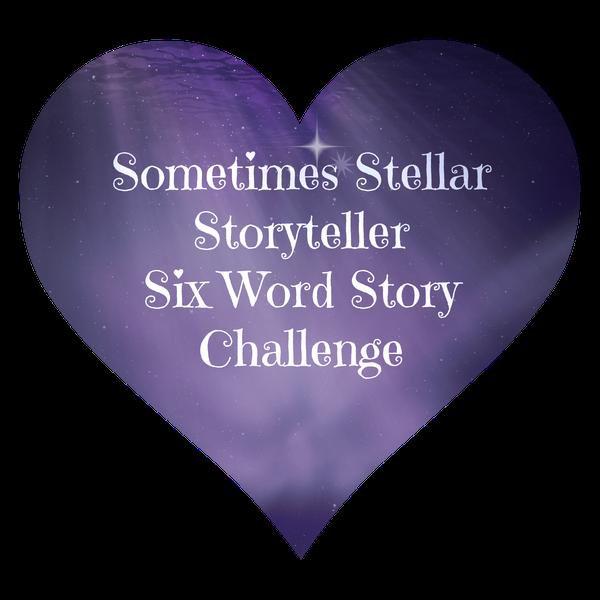 Sometimes Stellar Storyteller Six Word Story Challenge:Irony